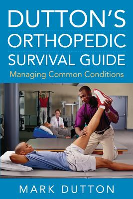 Dutton's Orthopedic Survival Guide By Dutton, Mark